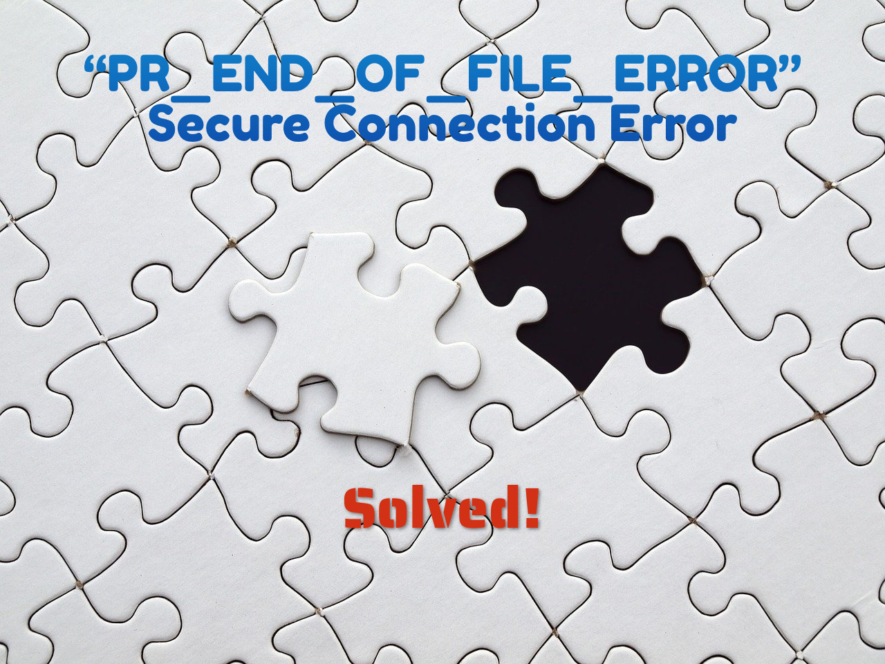 """Fixing the """"PR_END_OF_FILE_ERROR"""" Secure Connection Error"""